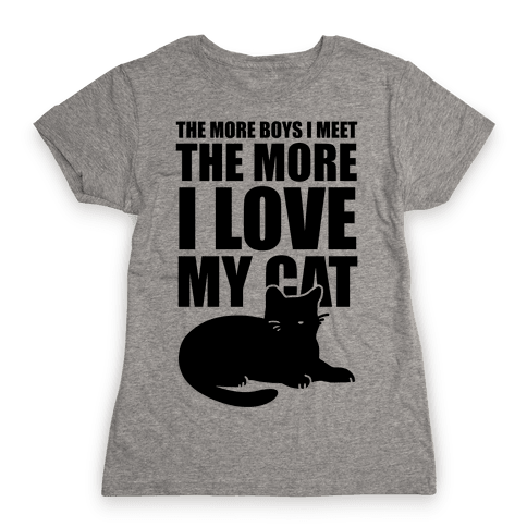 The More Boys I Meet The More I Love My Cat  Womens T-Shirt