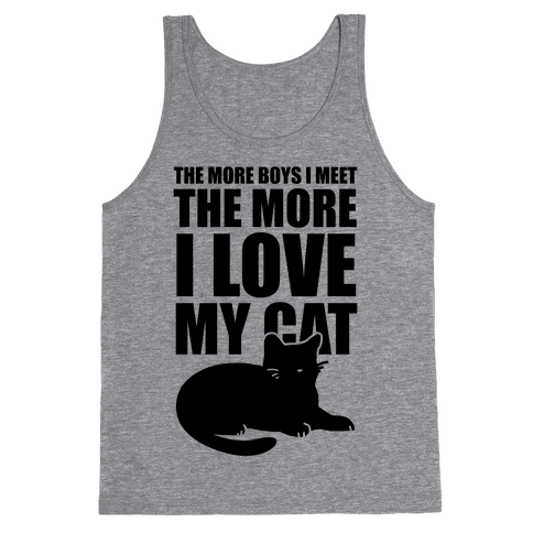 The More Boys I Meet The More I Love My Cat  Tank Top