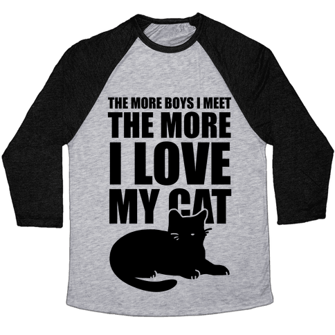 The More Boys I Meet The More I Love My Cat  Baseball Tee