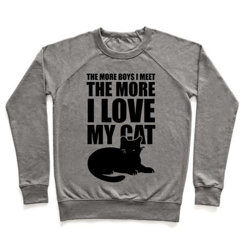 The More Boys I Meet The More I Love My Cat  Pullover