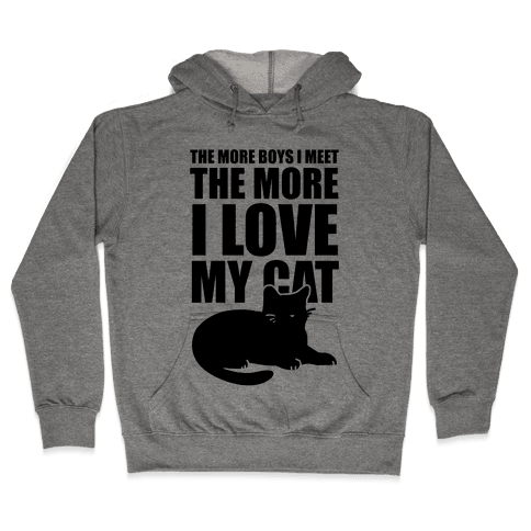 The More Boys I Meet The More I Love My Cat  Hooded Sweatshirt
