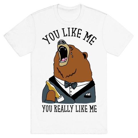 You Like Me You Really Like Me Mens T-Shirt
