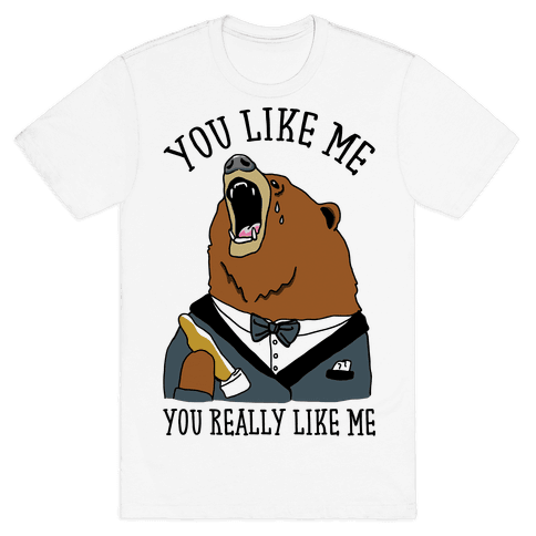 You Like Me You Really Like Me Mens T-Shirt