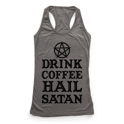 Drink Coffee, Hail Satan Racerback Tank Top