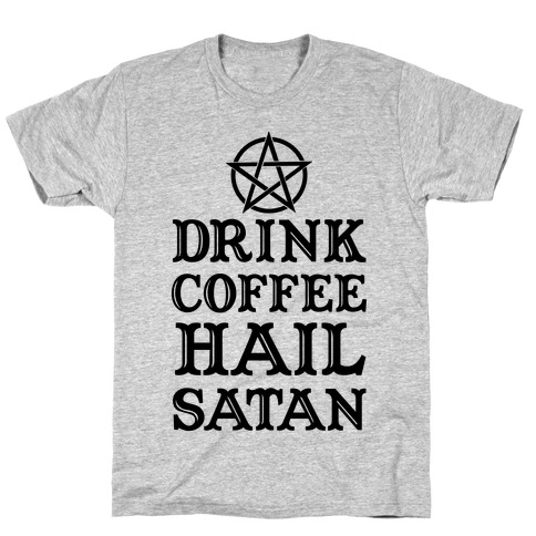 Drink Coffee, Hail Satan T-Shirt