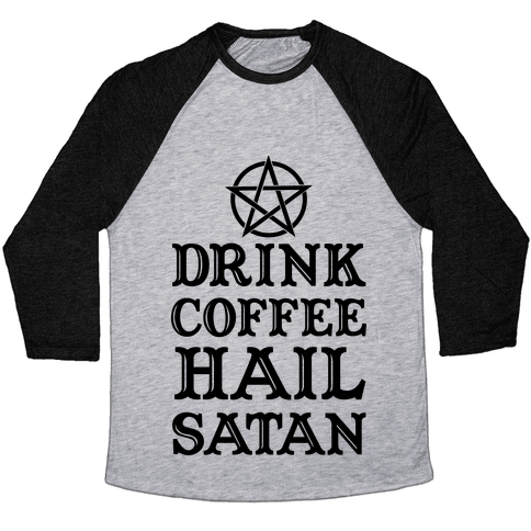 Drink Coffee, Hail Satan Baseball Tee