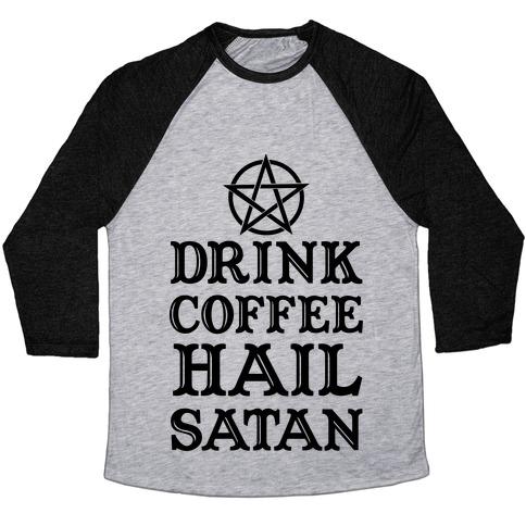 Drink Coffee, Hail Satan Baseball Tee