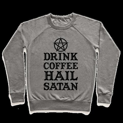 Drink Coffee, Hail Satan Pullover