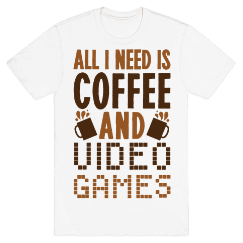 All I Need Is Coffee And Video Games Mens T-Shirt
