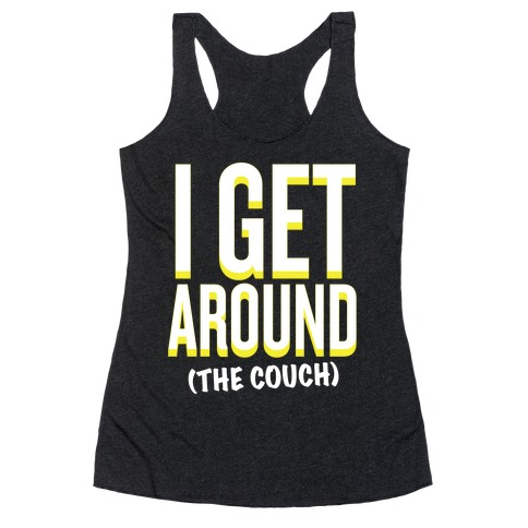 I Get Around (The Couch) Racerback Tank Top