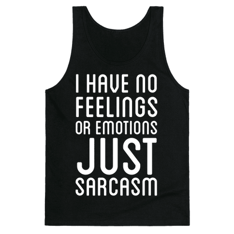 No Feelings, Just Sarcasm Tank Top