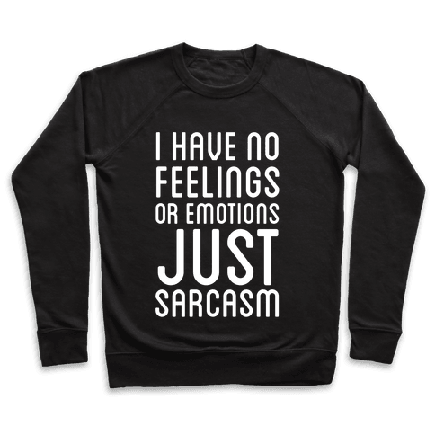 No Feelings, Just Sarcasm Pullover
