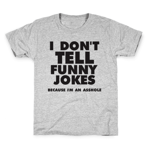 I Don't Tell Funny Jokes (Because I'm An Asshole) Kids T-Shirt