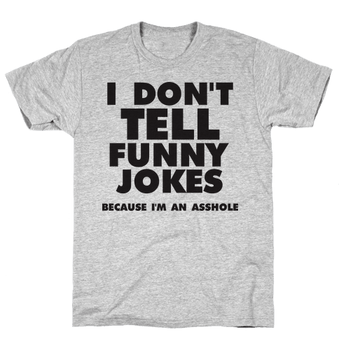 I Don't Tell Funny Jokes (Because I'm An Asshole) Mens T-Shirt