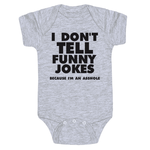 I Don't Tell Funny Jokes (Because I'm An Asshole) Baby Onesy