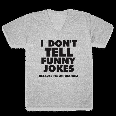 I Don't Tell Funny Jokes (Because I'm An Asshole) V-Neck Tee Shirt