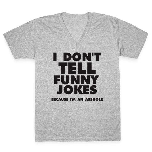 I Don't Tell Funny Jokes (Because I'm An Asshole)