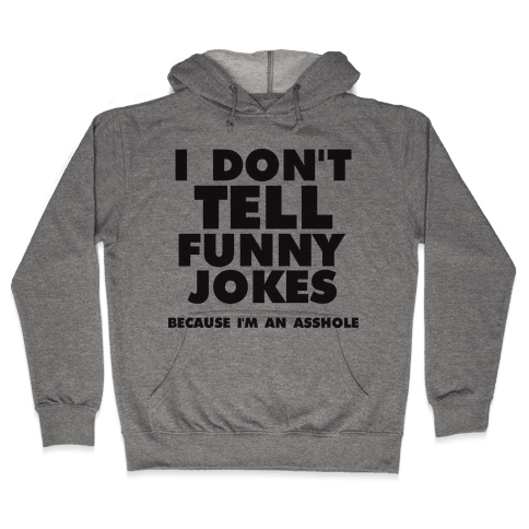 I Don't Tell Funny Jokes (Because I'm An Asshole) Hooded Sweatshirt