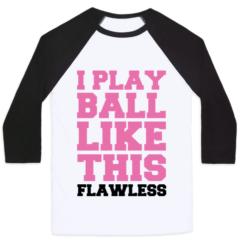 I Play Ball Like This: Flawless