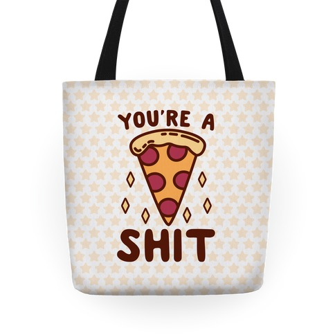 You're A Pizza Shit Tote