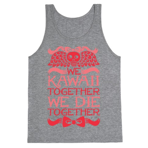 We Kawaii Together We Die Together Tank Top