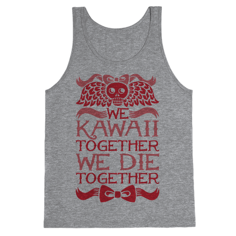 We Kawaii Together We Die Together Tank Top