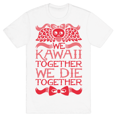We Kawaii Together We Die Together Mens T-Shirt