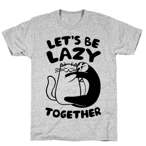 Let's Be Lazy Together T-Shirt
