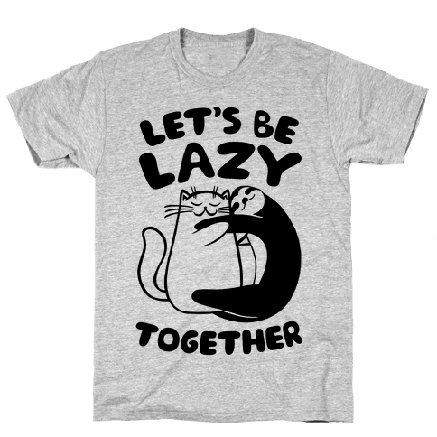 Let's Be Lazy Together Mens T-Shirt