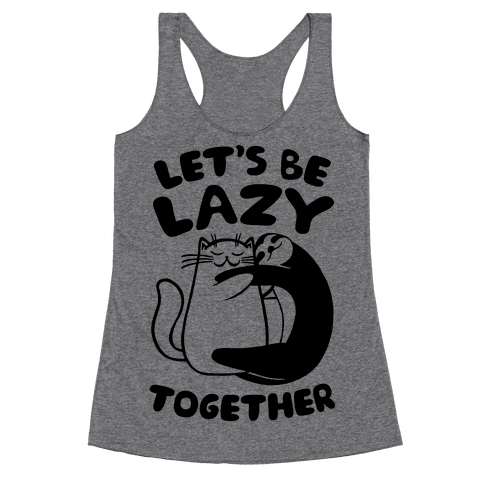 Let's Be Lazy Together Racerback Tank Top
