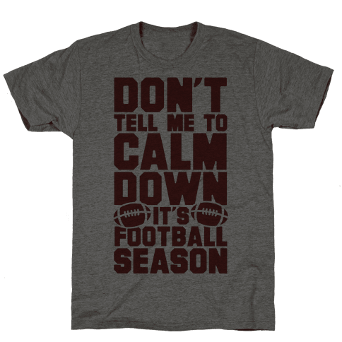 Don't Tell Me To Calm Down It's Football Season