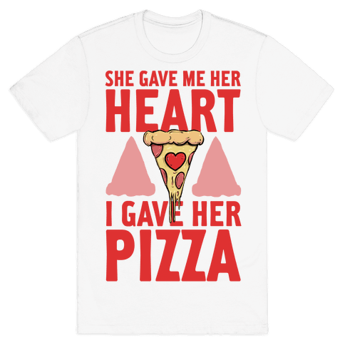 She Gave Me Her Heart. I Gave Her Pizza! Mens T-Shirt