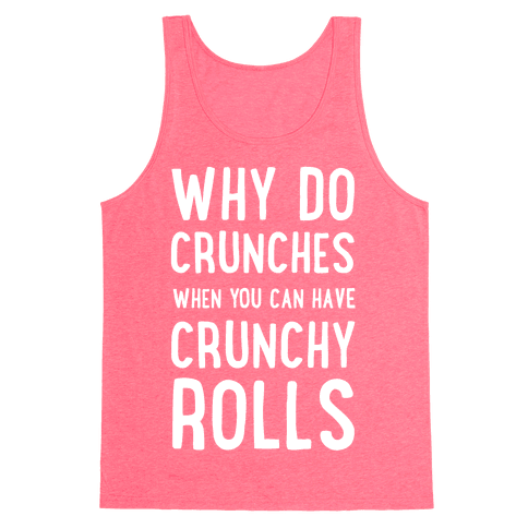 Why Do Crunches When You Can Have Crunchy Rolls Tank Top
