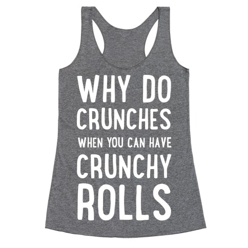 Why Do Crunches When You Can Have Crunchy Rolls Racerback Tank Top