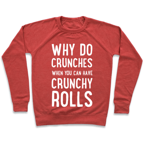 Why Do Crunches When You Can Have Crunchy Rolls Pullover