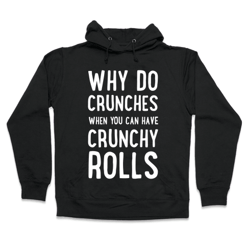 Why Do Crunches When You Can Have Crunchy Rolls Hooded Sweatshirt