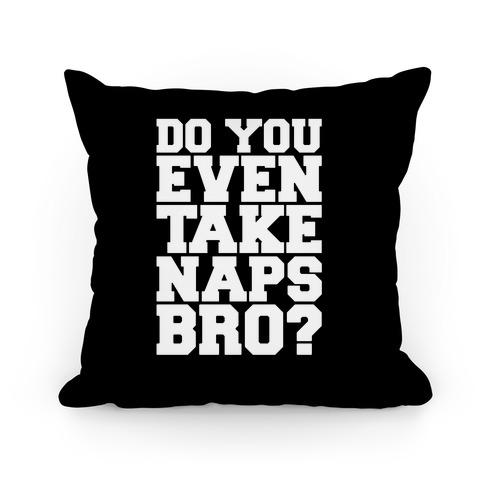 Do You Even Take Naps Bro? Pillow