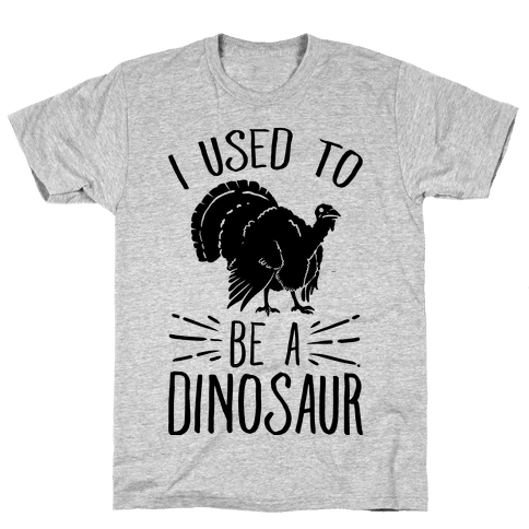I Used to Be a Dinosaur Mens T-Shirt