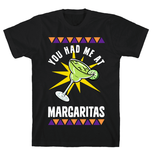 You Had Me At Margaritas Mens T-Shirt