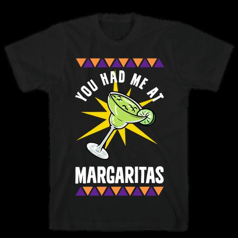 You Had Me At Margaritas Mens T-Shirt