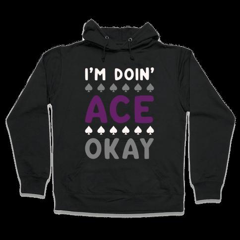 I'm Doin' Ace Okay White Print  Hooded Sweatshirt