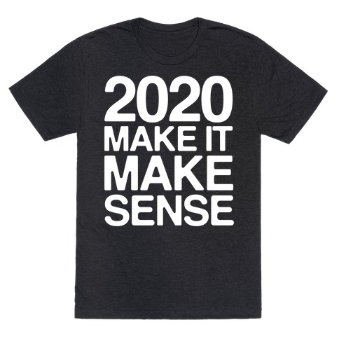 2020 Make It Make Sense White Print T-Shirt