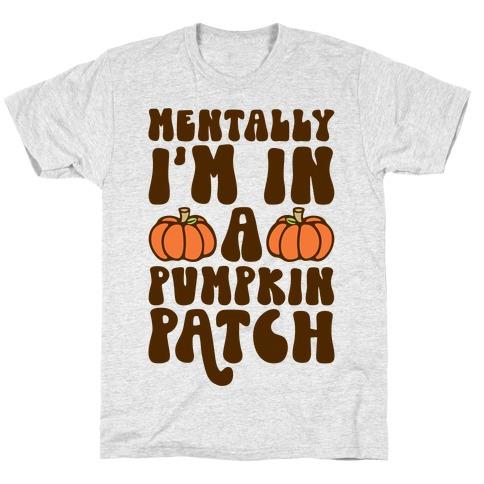 Mentally I'm In A Pumpkin Patch T-Shirt