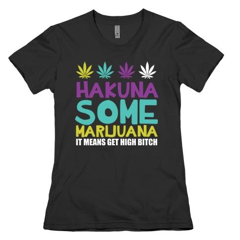 Hakuna Some Marijuana Womens T-Shirt