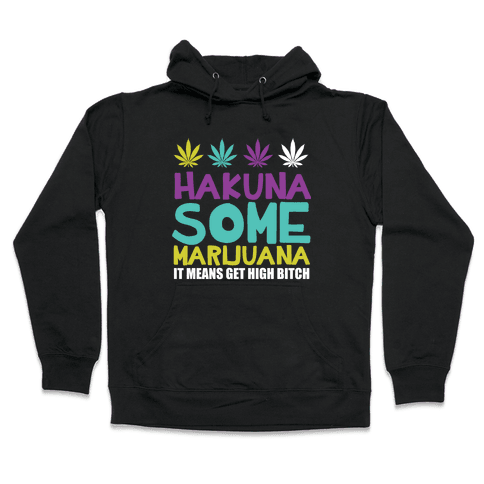 Hakuna Some Marijuana Hooded Sweatshirt