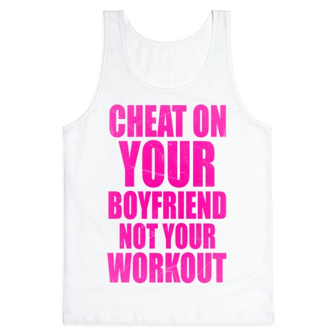 Cheat On Your Boyfriend Not Your Workout Tank Top