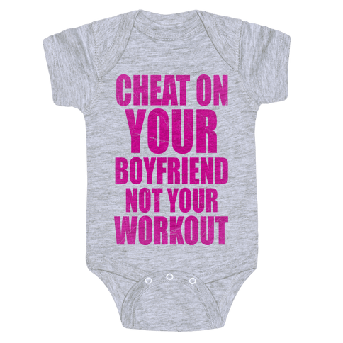 Cheat On Your Boyfriend Not Your Workout Baby Onesy