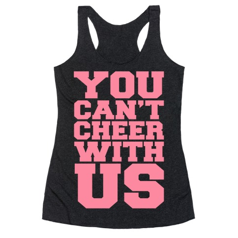 You Can't Cheer With Us Racerback Tank Top