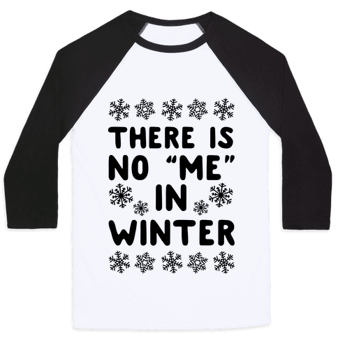 """There Is No """"Me"""" In Winter Baseball Tee"""
