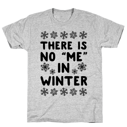 "There Is No ""Me"" In Winter Mens T-Shirt"